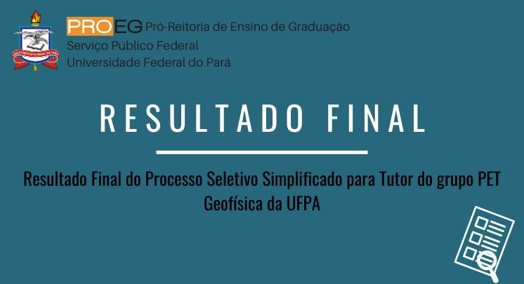 Resultado Final - Edital de Seleção de Tutor - PET Geofísica