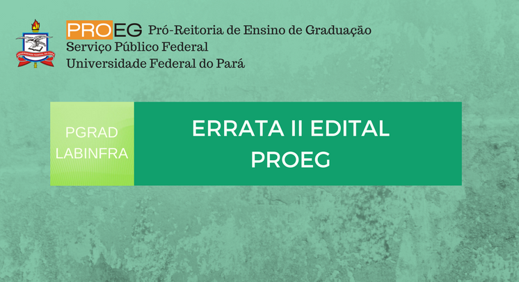 ERRATA II EDITAL PROEG Nº 02/2018 - PGRAD/LABINFRA