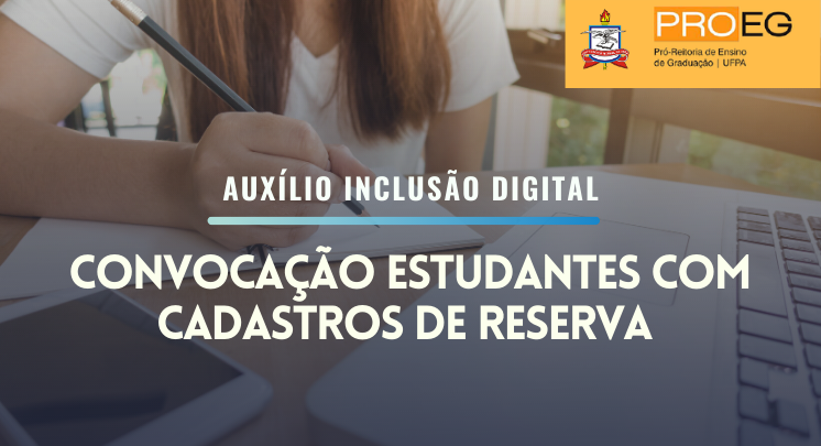 Convocação de Estudantes com Cadastrados de Reserva no Auxílio Inclusão Digital