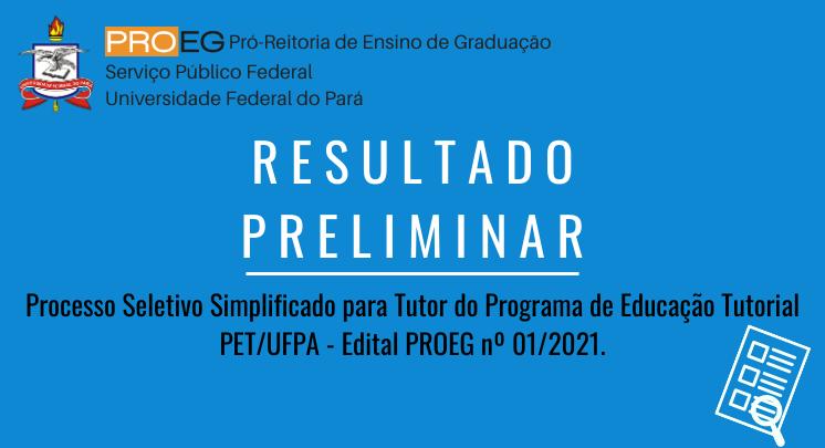 Resultado Preliminar do Processo Seletivo Simplificado para Tutor do PET UFPA - Edital PROEG Nº 01/2021